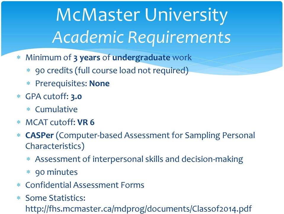0 Cumulative MCAT cutoff: VR 6 CASPer (Computer-based Assessment for Sampling Personal Characteristics)