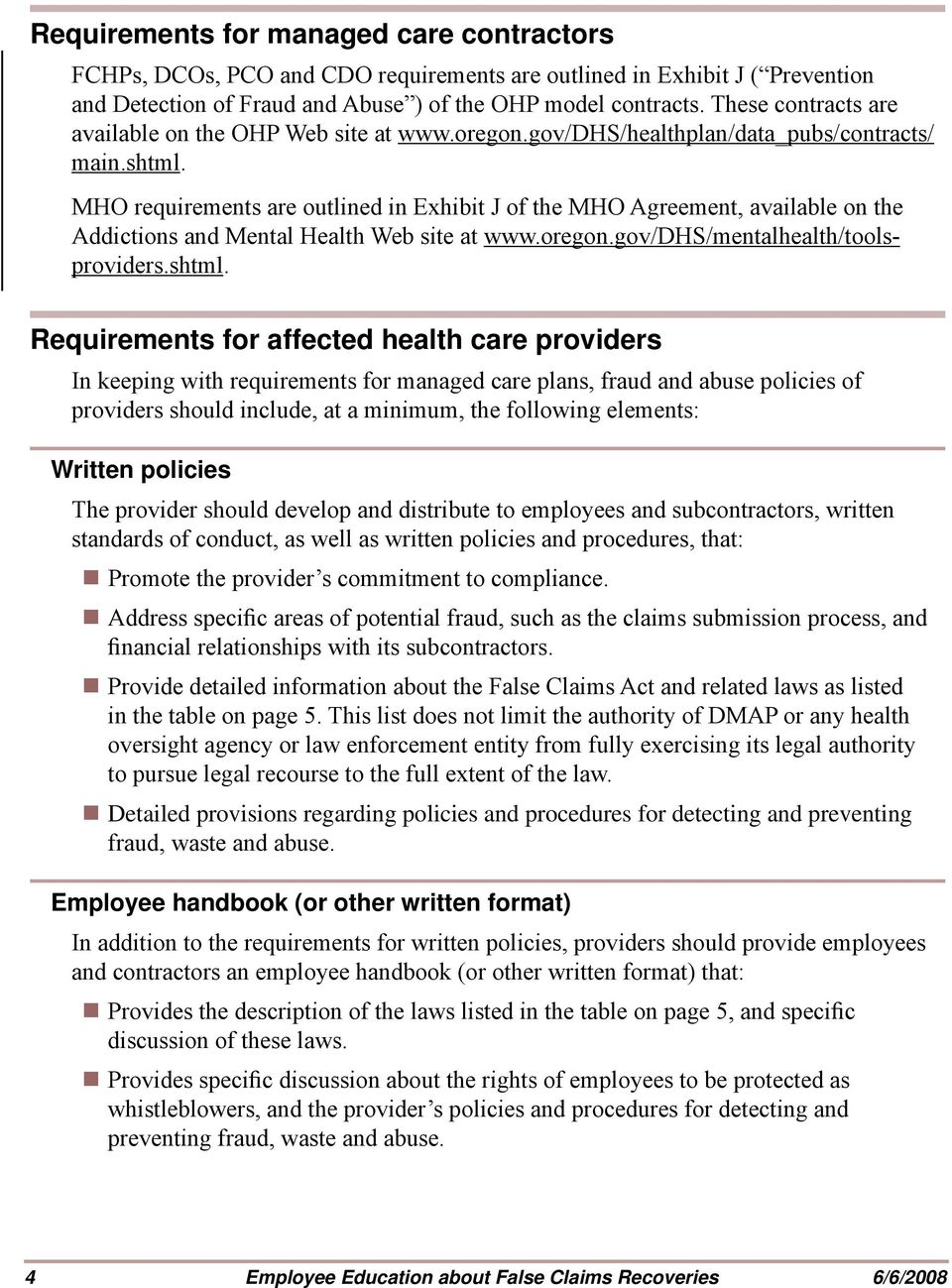 MHO requirements are outlined in Exhibit J of the MHO Agreement, available on the Addictions and Mental Health Web site at www.oregon.gov/dhs/mentalhealth/toolsproviders.shtml.