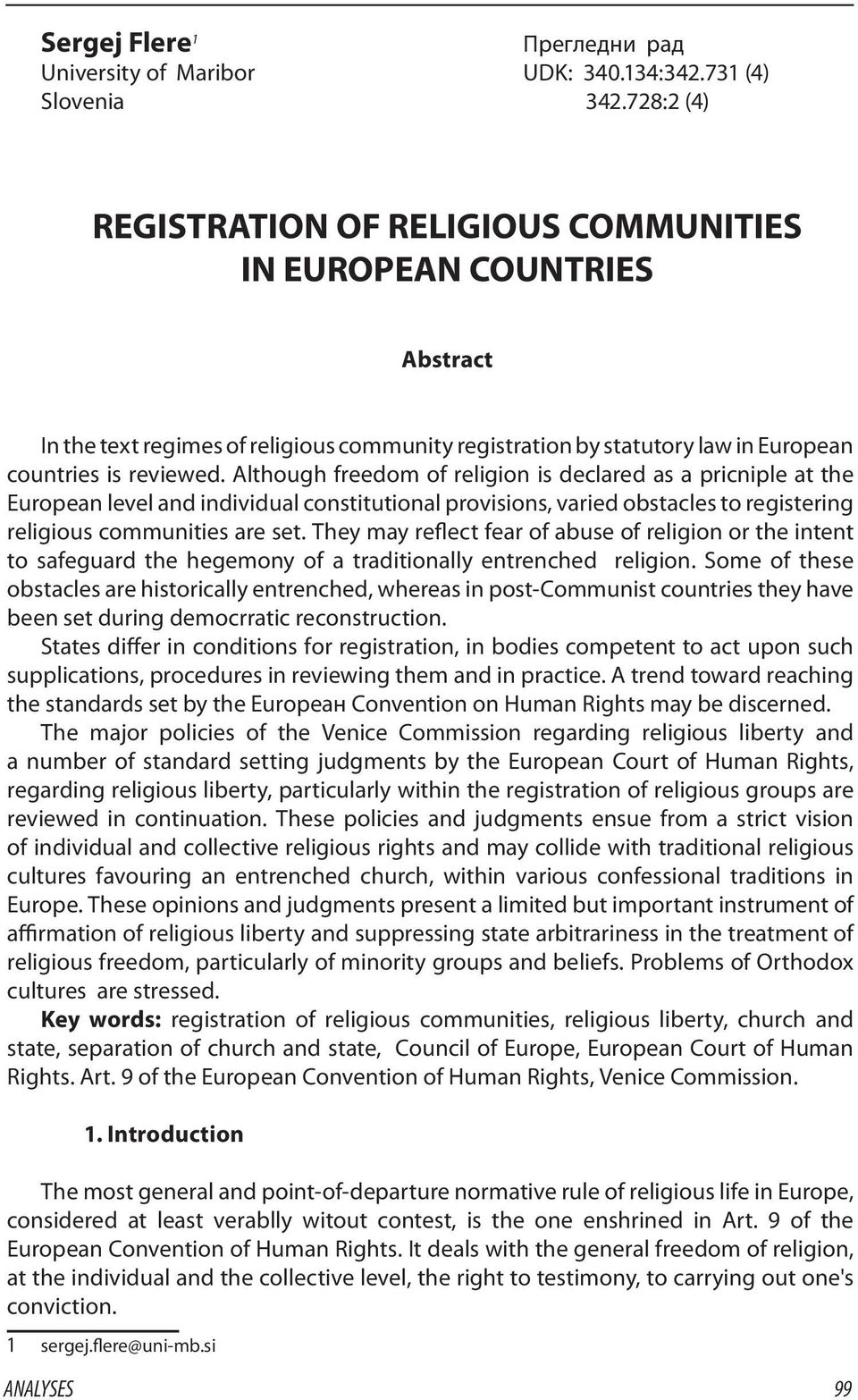 Although freedom of religion is declared as a pricniple at the European level and individual constitutional provisions, varied obstacles to registering religious communities are set.