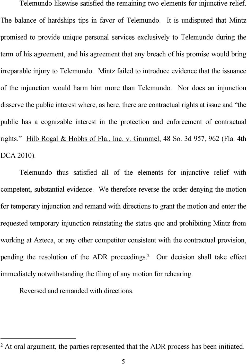 irreparable injury to Telemundo. Mintz failed to introduce evidence that the issuance of the injunction would harm him more than Telemundo.