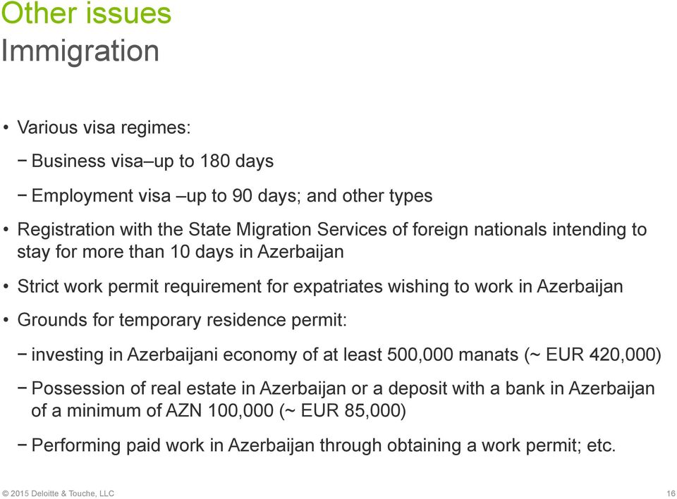 Grounds for temporary residence permit: investing in Azerbaijani economy of at least 500,000 manats (~ EUR 420,000) Possession of real estate in Azerbaijan or a