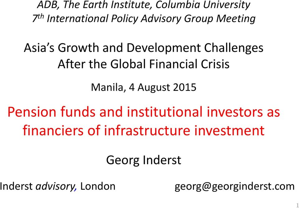 Crisis Manila, 4 August 2015 Pension funds and institutional investors as financiers