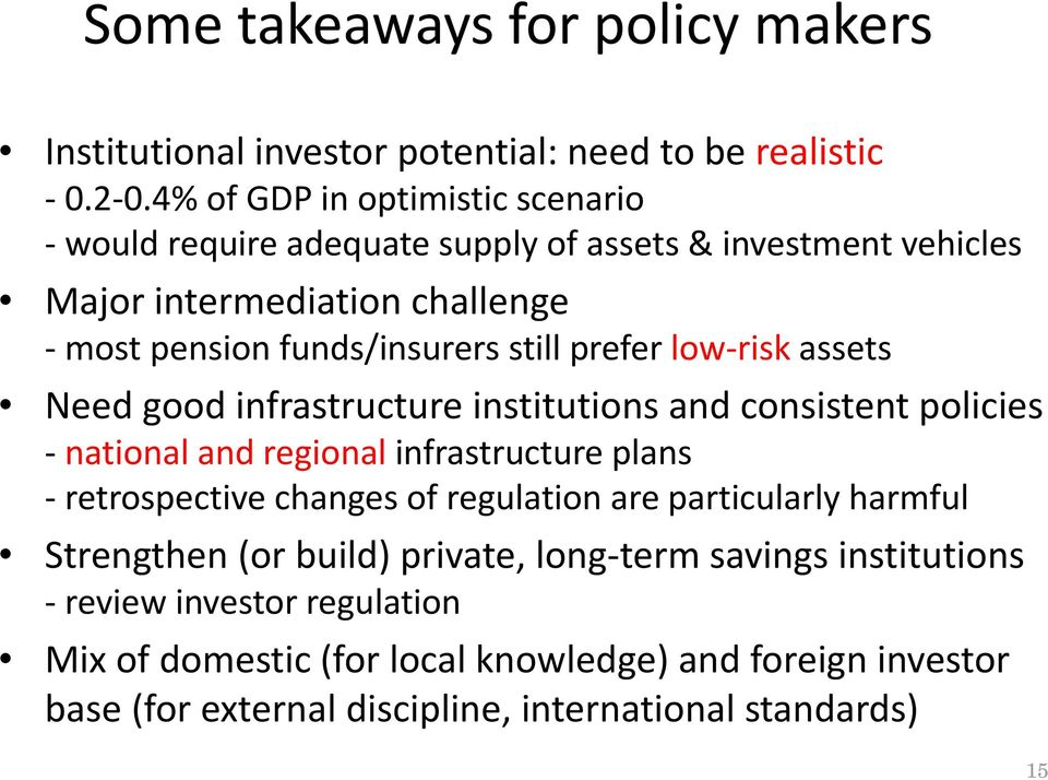 prefer low risk assets Need good infrastructure institutions and consistent policies national and regional infrastructure plans retrospective changes of
