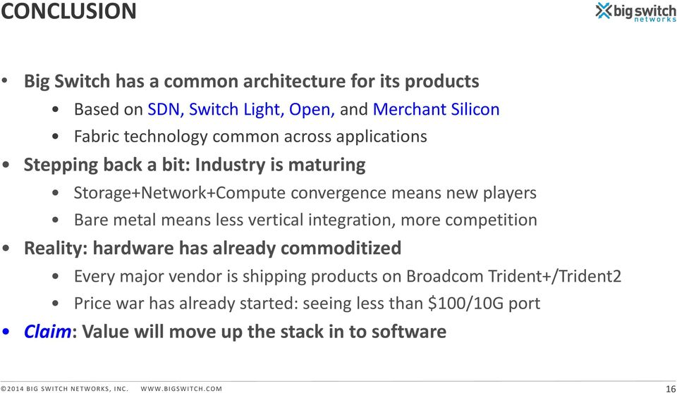 more competition Reality: hardware has already commoditized Every major vendor is shipping products on Broadcom Trident+/Trident2 Price war has already