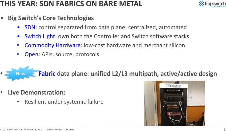 hardware and merchant silicon Open: APIs, source, protocols New Fabric data plane: unified L2/L3 multipath,