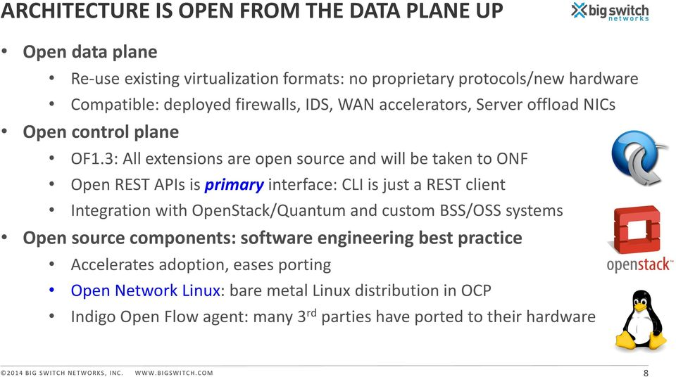 3: All extensions are open source and will be taken to ONF Open REST APIs is primary interface: CLI is just a REST client Integration with OpenStack/Quantum and custom BSS/OSS
