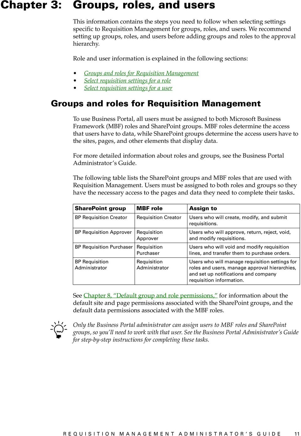 Role and user information is explained in the following sections: Groups and roles for Requisition Management Select requisition settings for a role Select requisition settings for a user Groups and