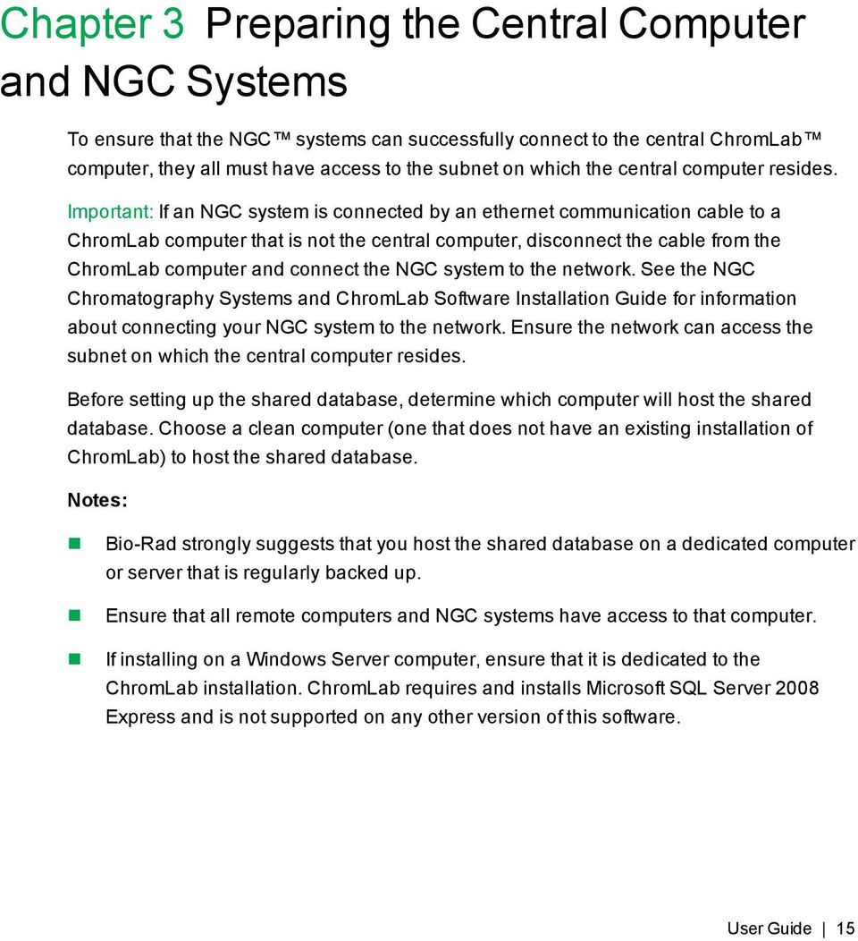 Important: If an NGC system is connected by an ethernet communication cable to a ChromLab computer that is not the central computer, disconnect the cable from the ChromLab computer and connect the