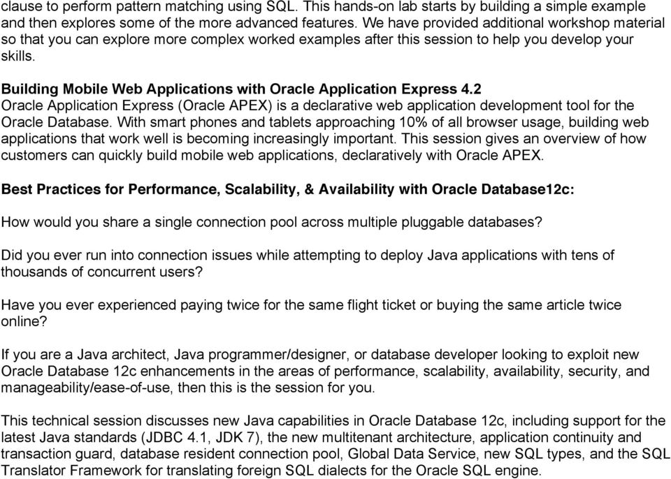 Building Mobile Web Applications with Oracle Application Express 4.2 Oracle Application Express (Oracle APEX) is a declarative web application development tool for the Oracle Database.