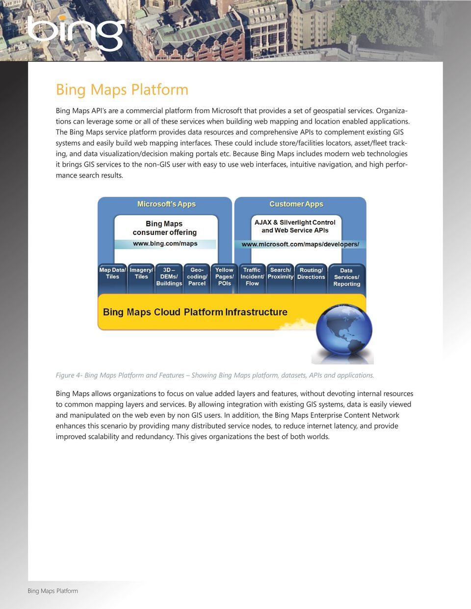 The Bing Maps service platform provides data resources and comprehensive APIs to complement existing GIS systems and easily build web mapping interfaces.