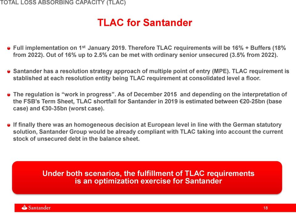 TLAC requirement is stablished at each resolution entity being TLAC requirement at consolidated level a floor. The regulation is work in progress.