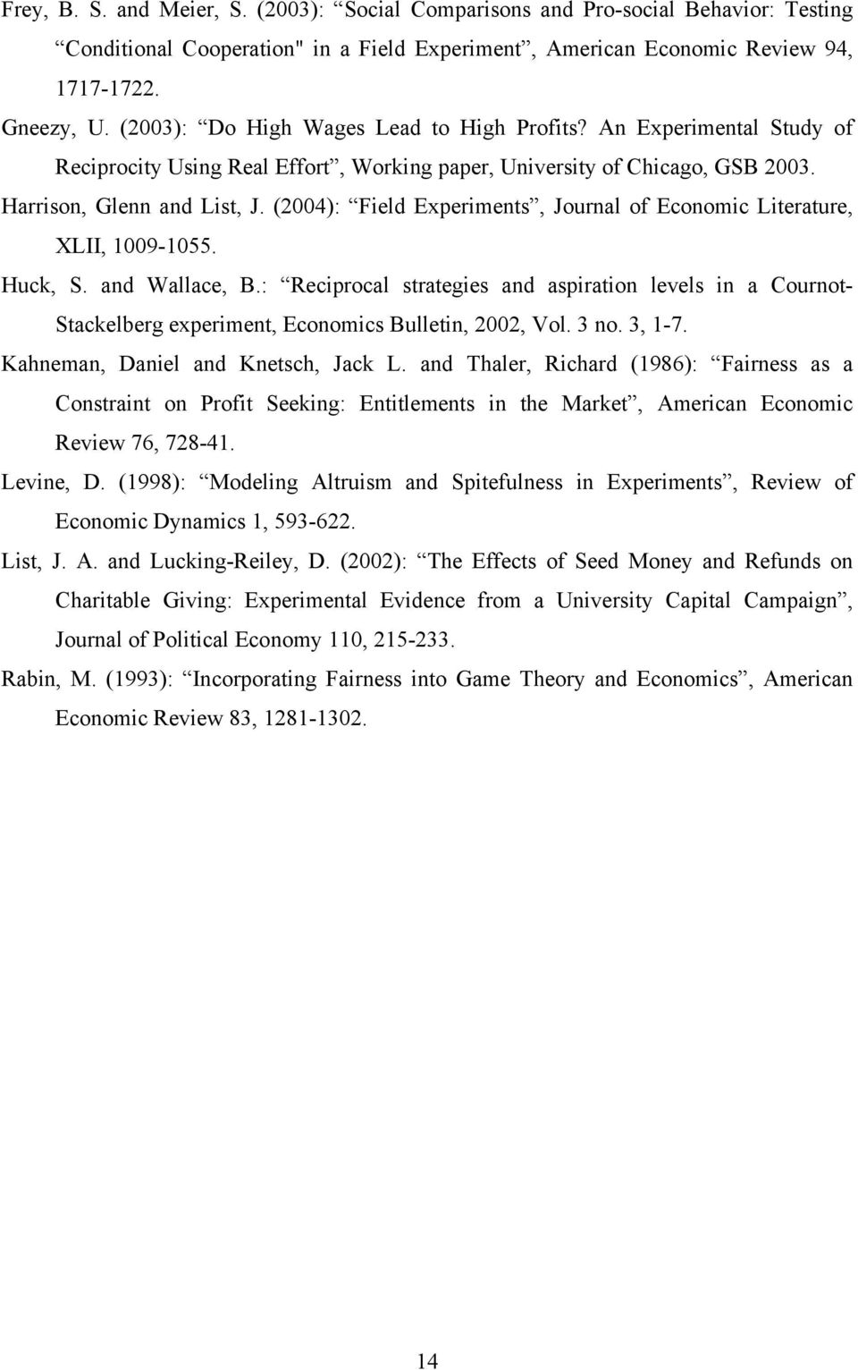 (2004): Field Experiments, Journal of Economic Literature, XLII, 1009-1055. Huck, S. and Wallace, B.