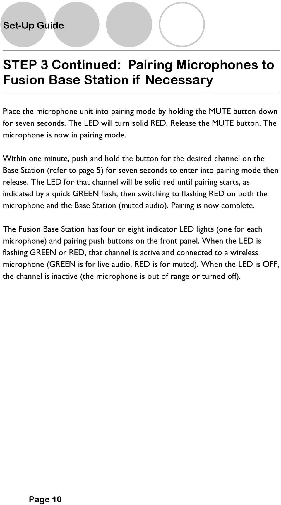 Within one minute, push and hold the button for the desired channel on the Base Station (refer to page 5) for seven seconds to enter into pairing mode then release.
