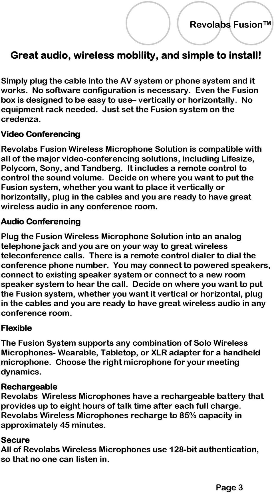 Video Conferencing Revolabs Fusion Wireless Microphone Solution is compatible with all of the major video-conferencing solutions, including Lifesize, Polycom, Sony, and Tandberg.