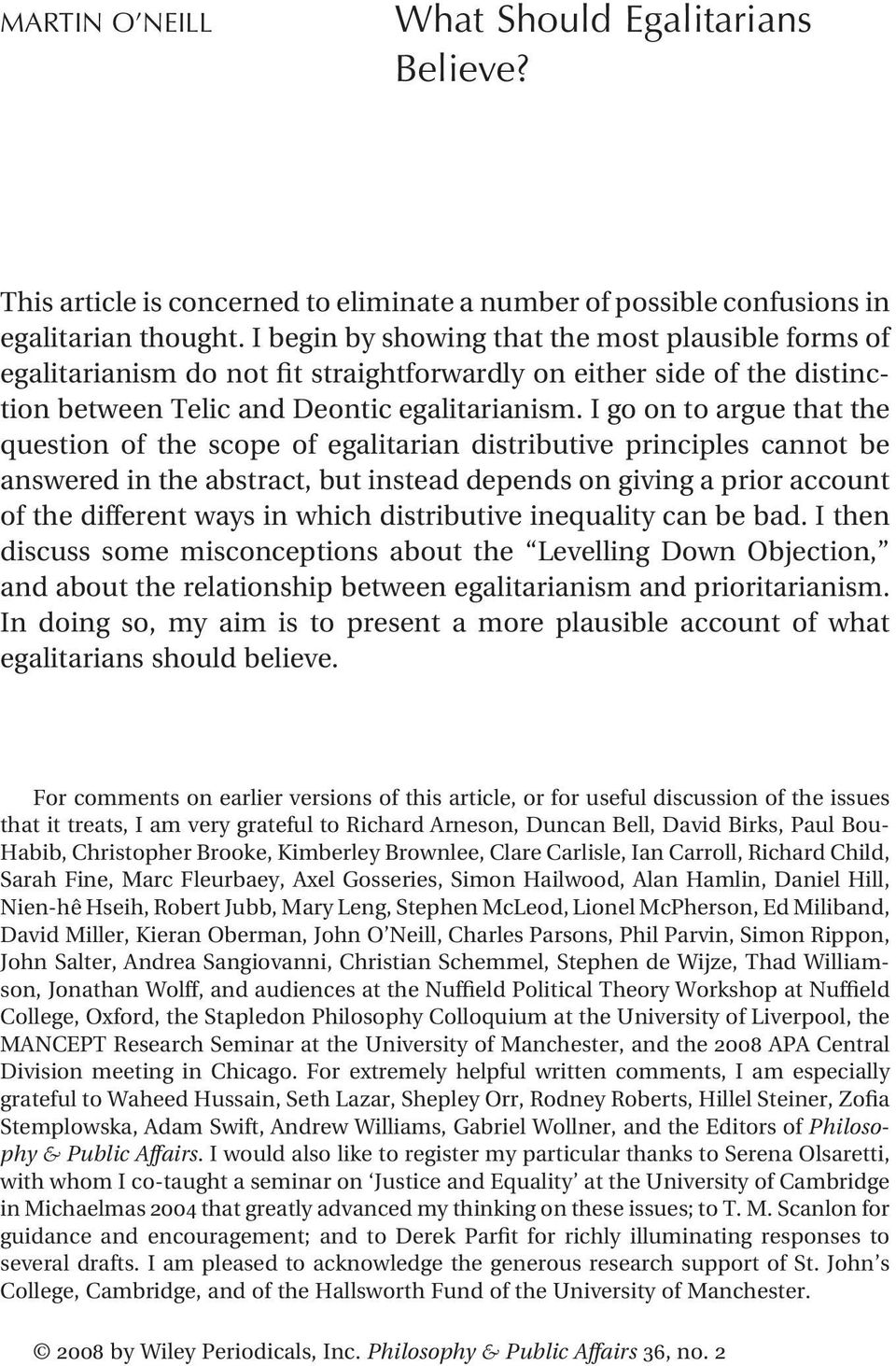 I go on to argue that the question of the scope of egalitarian distributive principles cannot be answered in the abstract, but instead depends on giving a prior account of the different ways in which
