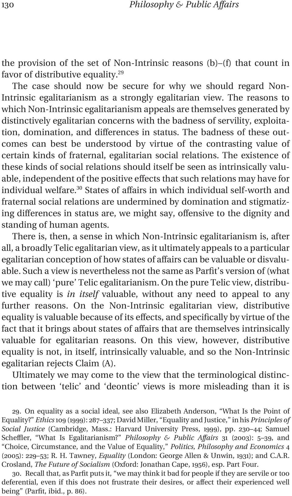 The reasons to which Non-Intrinsic egalitarianism appeals are themselves generated by distinctively egalitarian concerns with the badness of servility, exploitation, domination, and differences in