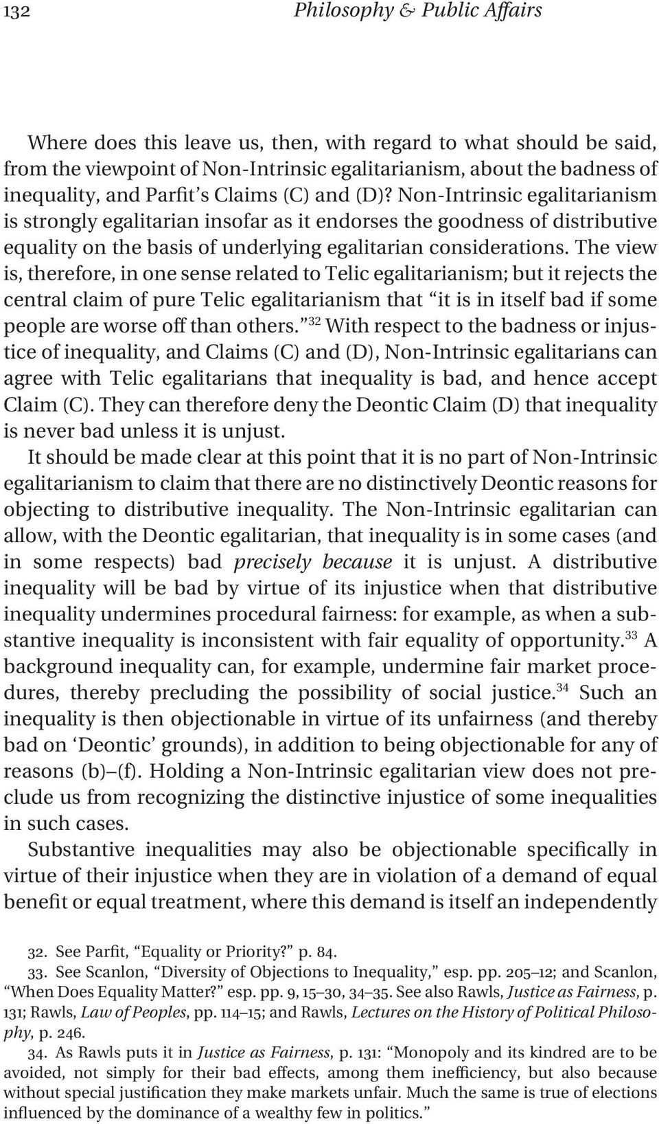 The view is, therefore, in one sense related to Telic egalitarianism; but it rejects the central claim of pure Telic egalitarianism that it is in itself bad if some people are worse off than others.