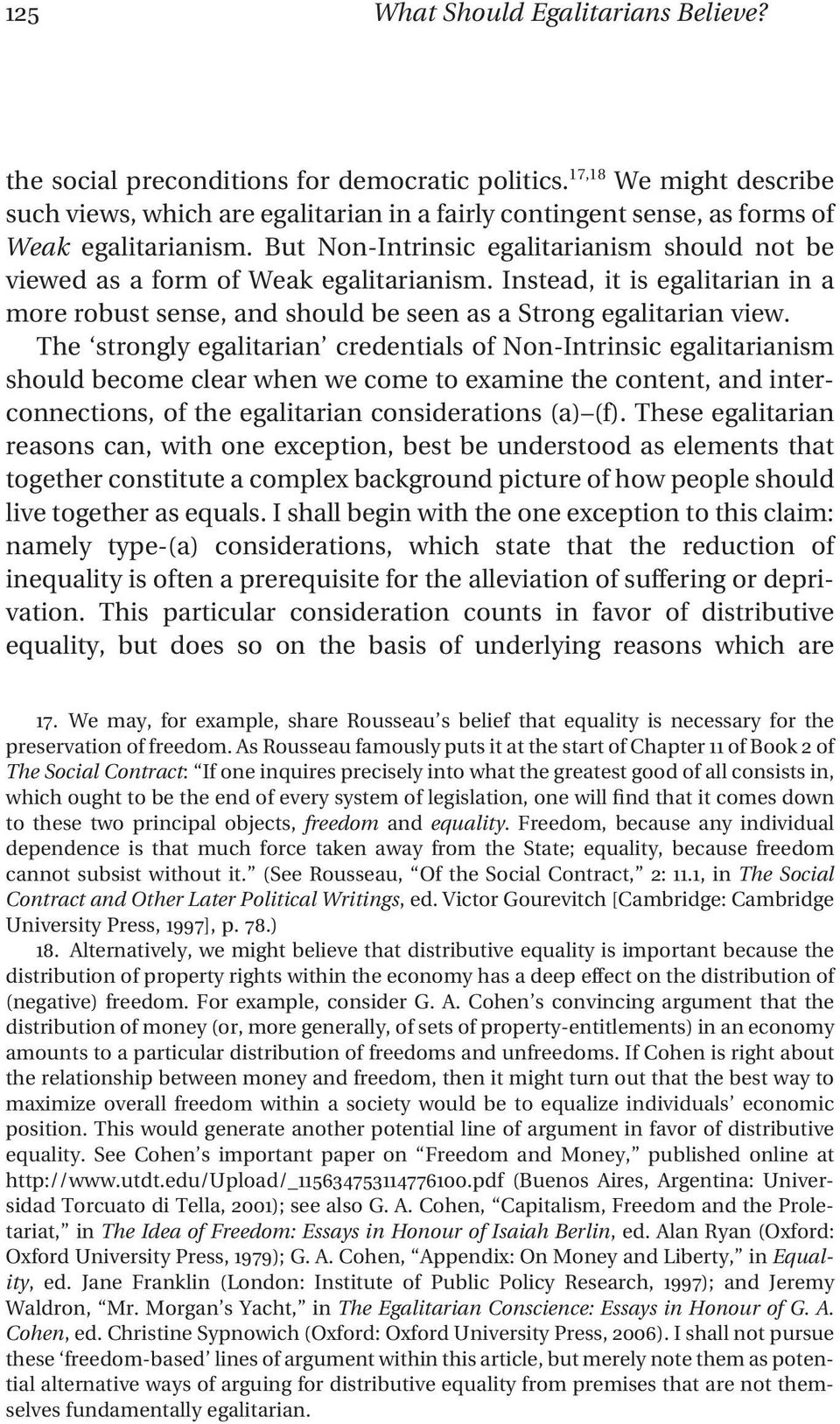 But Non-Intrinsic egalitarianism should not be viewed as a form of Weak egalitarianism. Instead, it is egalitarian in a more robust sense, and should be seen as a Strong egalitarian view.
