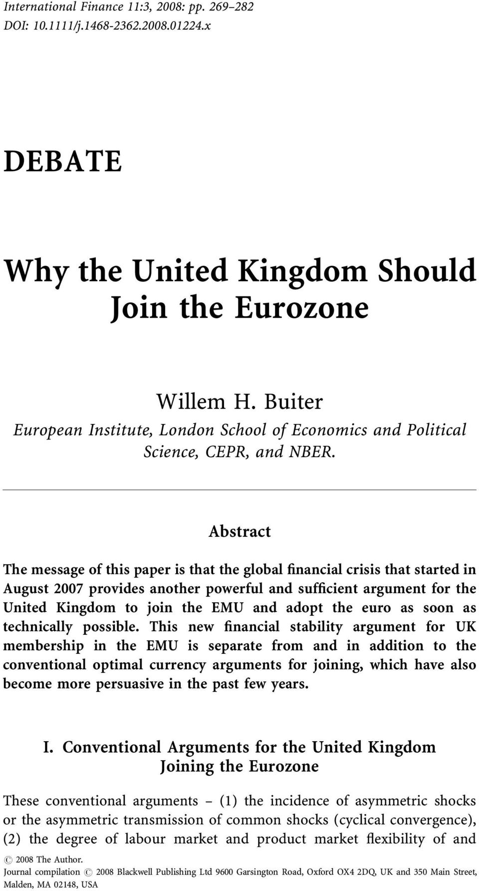 Abstract The message of this paper is that the global financial crisis that started in August 2007 provides another powerful and sufficient argument for the United Kingdom to join the EMU and adopt