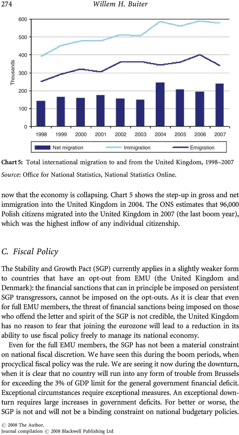 Chart 5 shows the step-up in gross and net immigration into the United Kingdom in 2004.