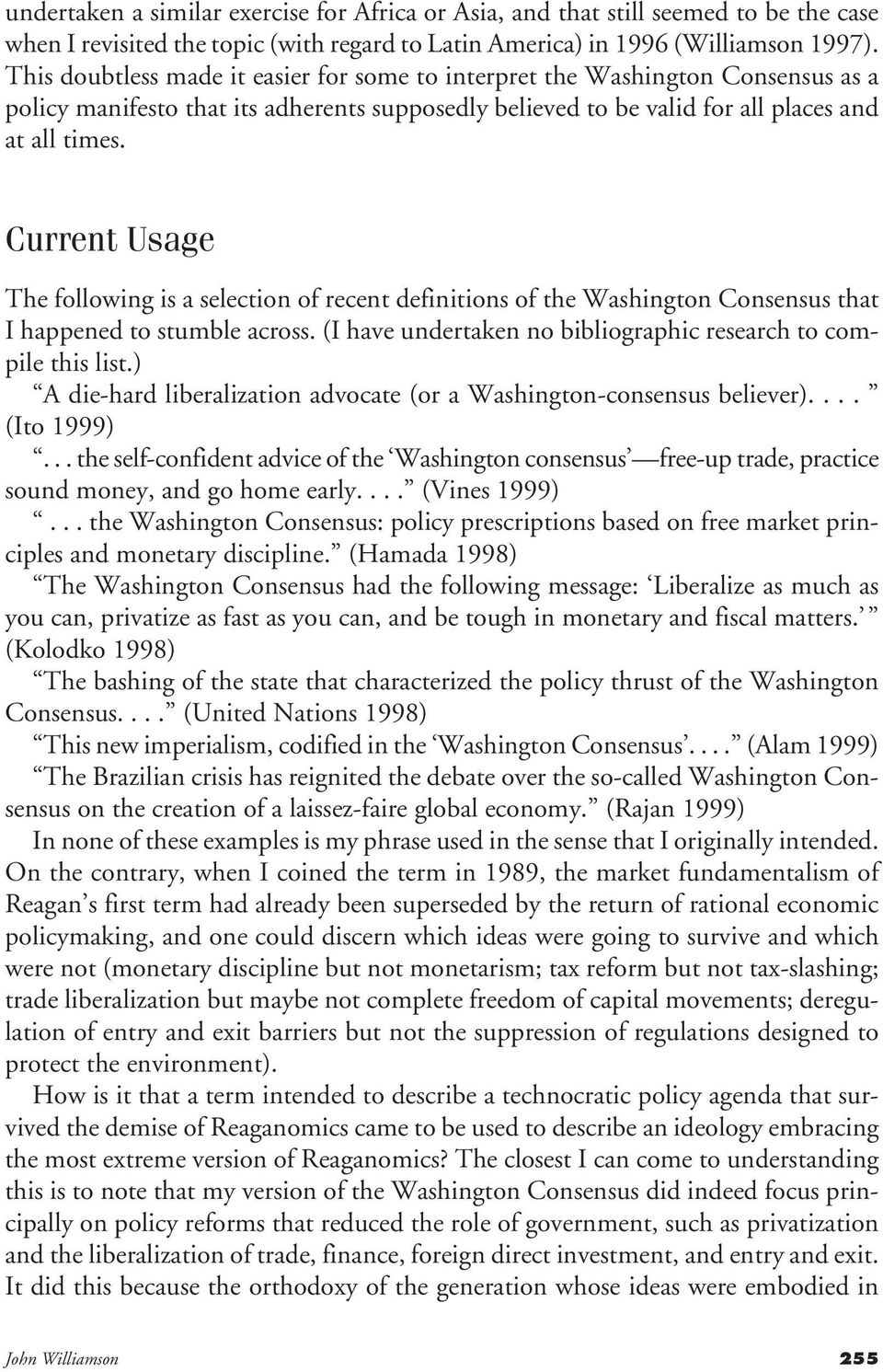 Current Usage The following is a selection of recent definitions of the Washington Consensus that I happened to stumble across. (I have undertaken no bibliographic research to compile this list.