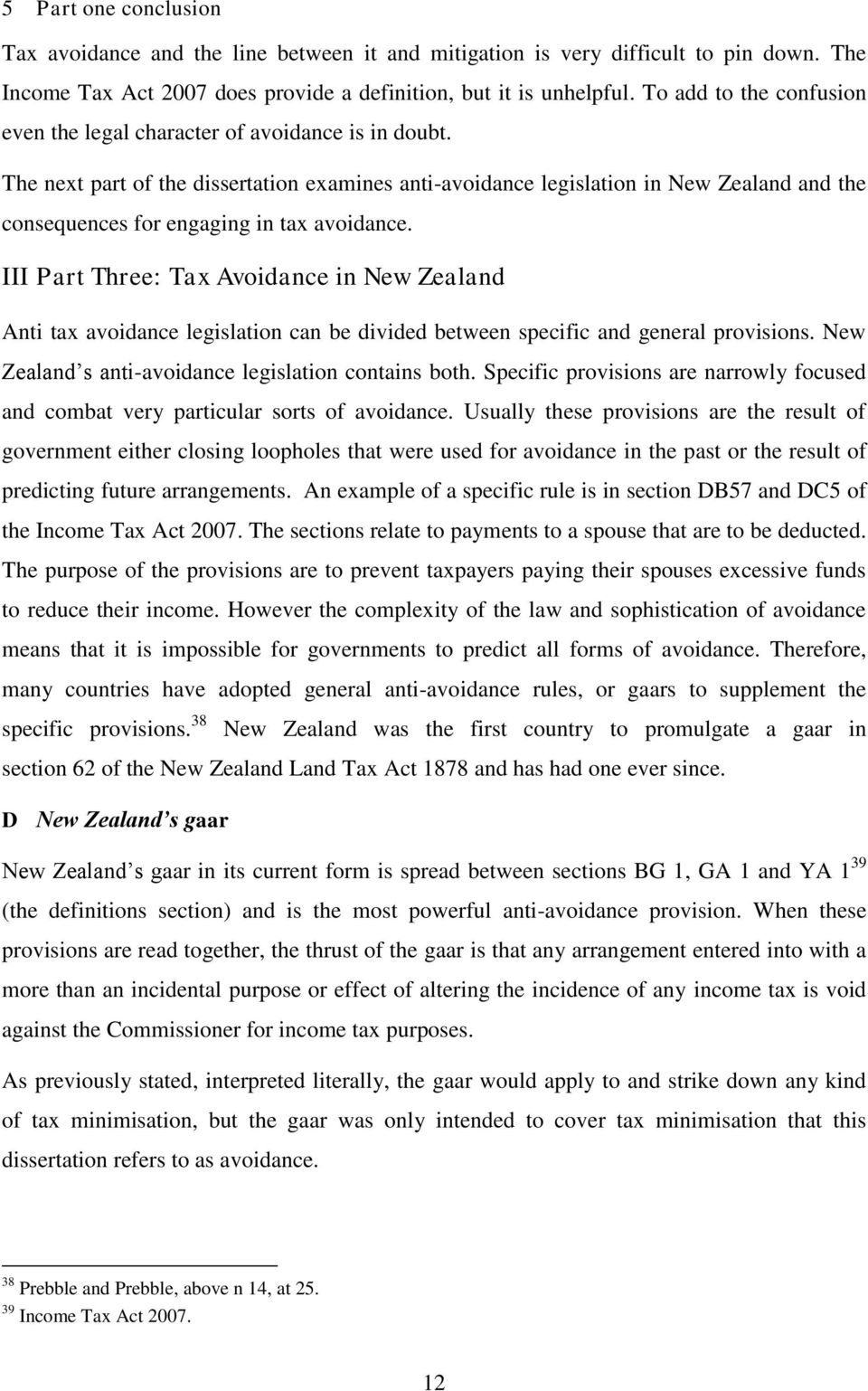 The next part of the dissertation examines anti-avoidance legislation in New Zealand and the consequences for engaging in tax avoidance.