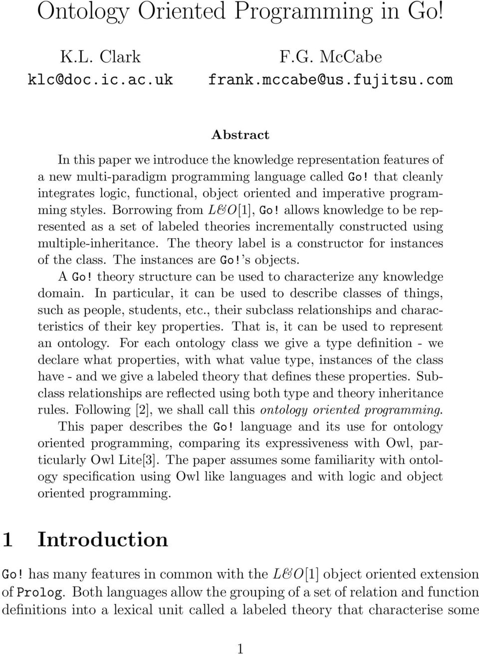 that cleanly integrates logic, functional, object oriented and imperative programming styles. Borrowing from L&O[1], Go!