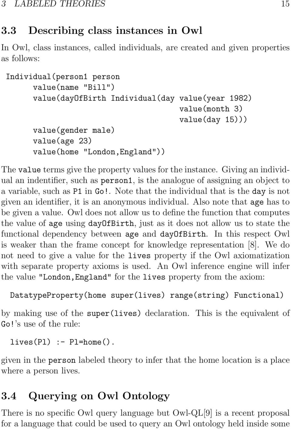 "Individual(day value(year 1982) value(month 3) value(day 15))) value(gender male) value(age 23) value(home ""London,England"")) The value terms give the property values for the instance."
