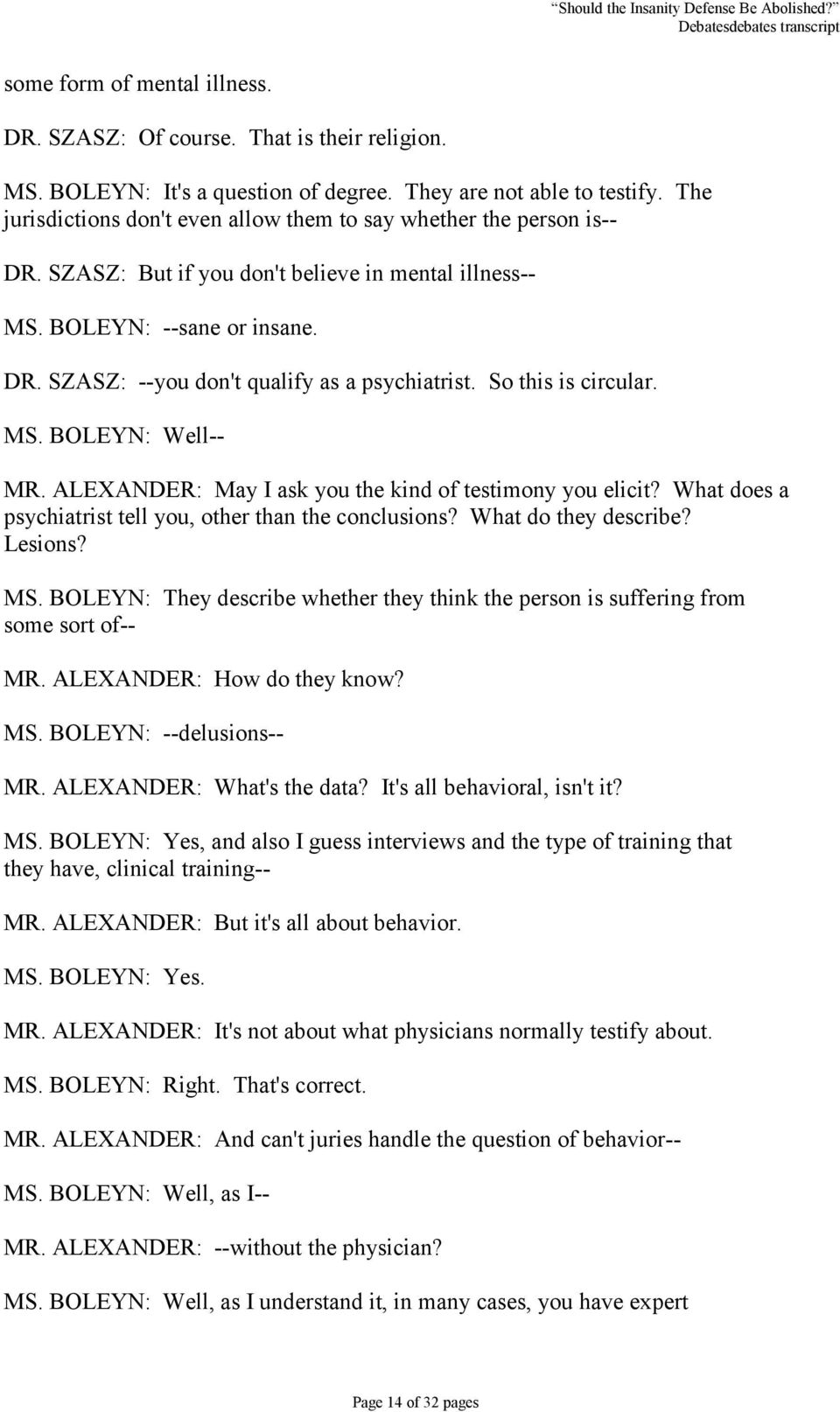 So this is circular. MS. BOLEYN: Well-- MR. ALEXANDER: May I ask you the kind of testimony you elicit? What does a psychiatrist tell you, other than the conclusions? What do they describe? Lesions?