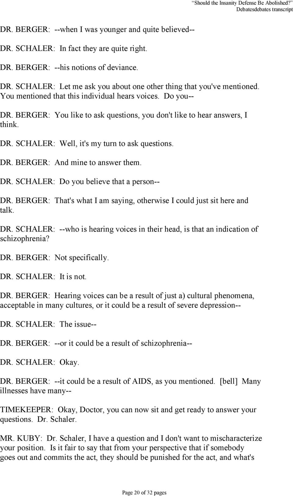 DR. SCHALER: Do you believe that a person-- DR. BERGER: That's what I am saying, otherwise I could just sit here and talk. DR. SCHALER: --who is hearing voices in their head, is that an indication of schizophrenia?