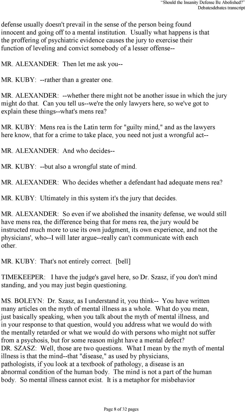 ALEXANDER: Then let me ask you-- MR. KUBY: --rather than a greater one. MR. ALEXANDER: --whether there might not be another issue in which the jury might do that.