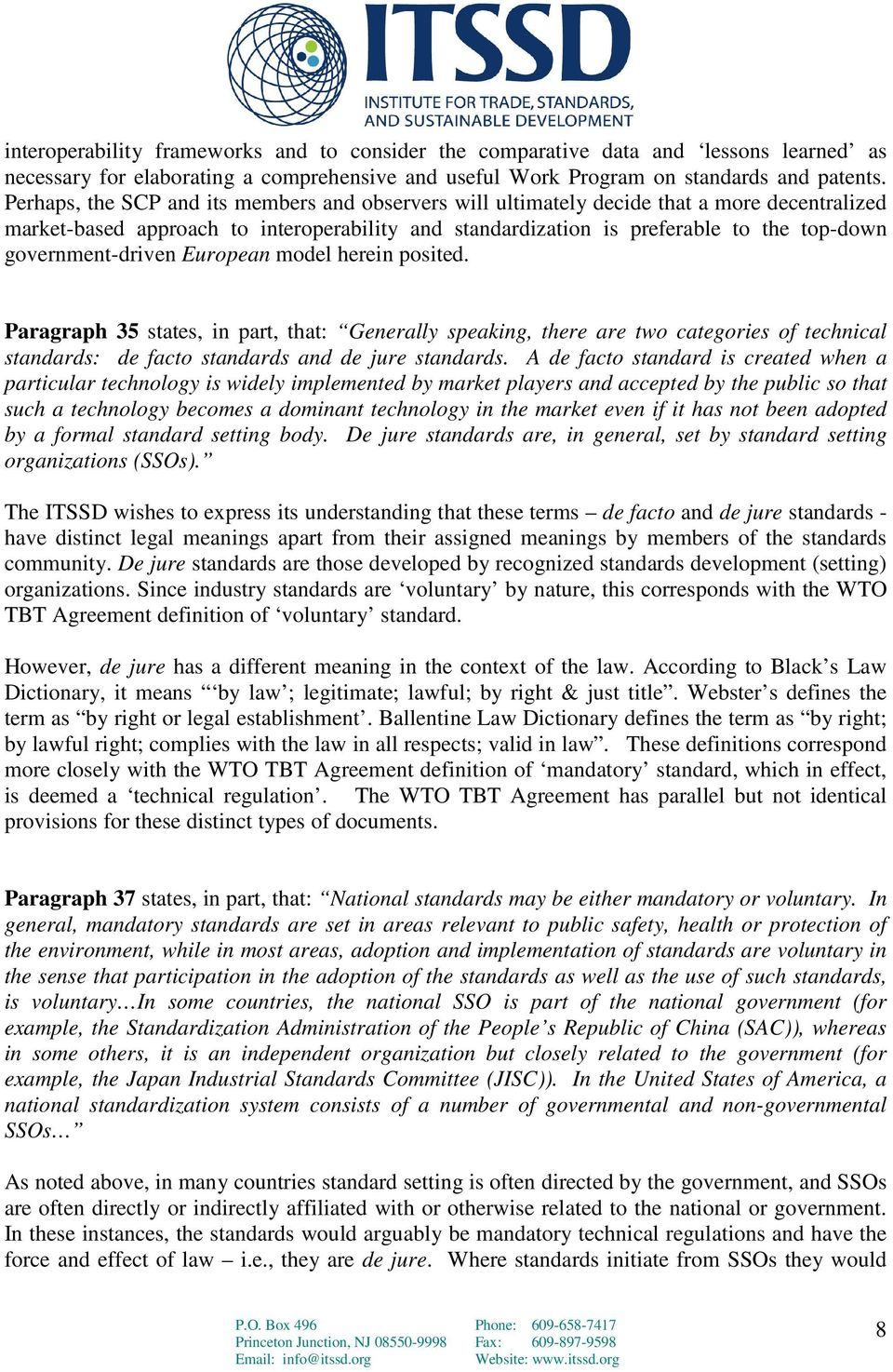 government-driven European model herein posited. Paragraph 35 states, in part, that: Generally speaking, there are two categories of technical standards: de facto standards and de jure standards.