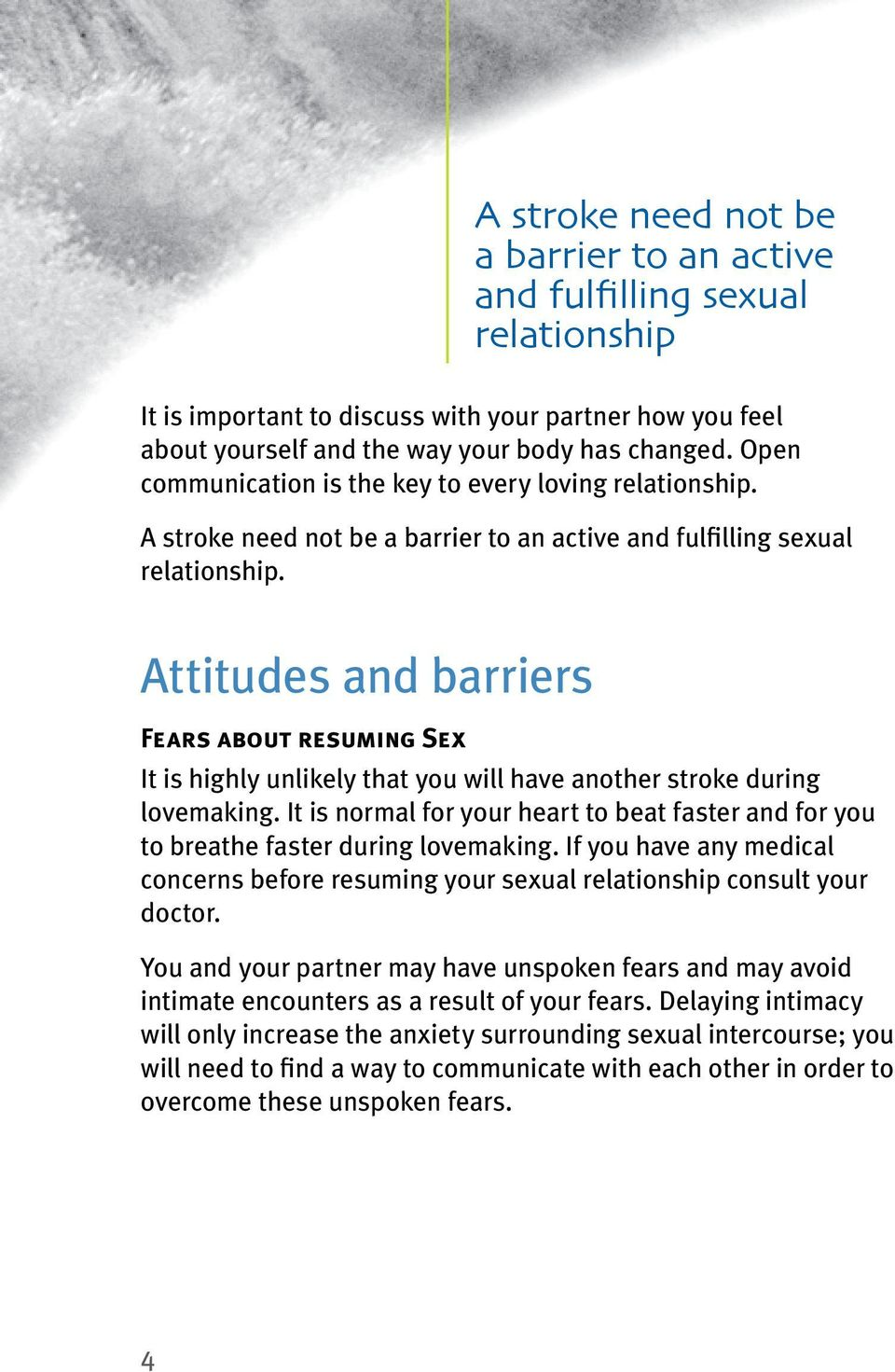 Attitudes and barriers Fears about resuming Sex It is highly unlikely that you will have another stroke during lovemaking.