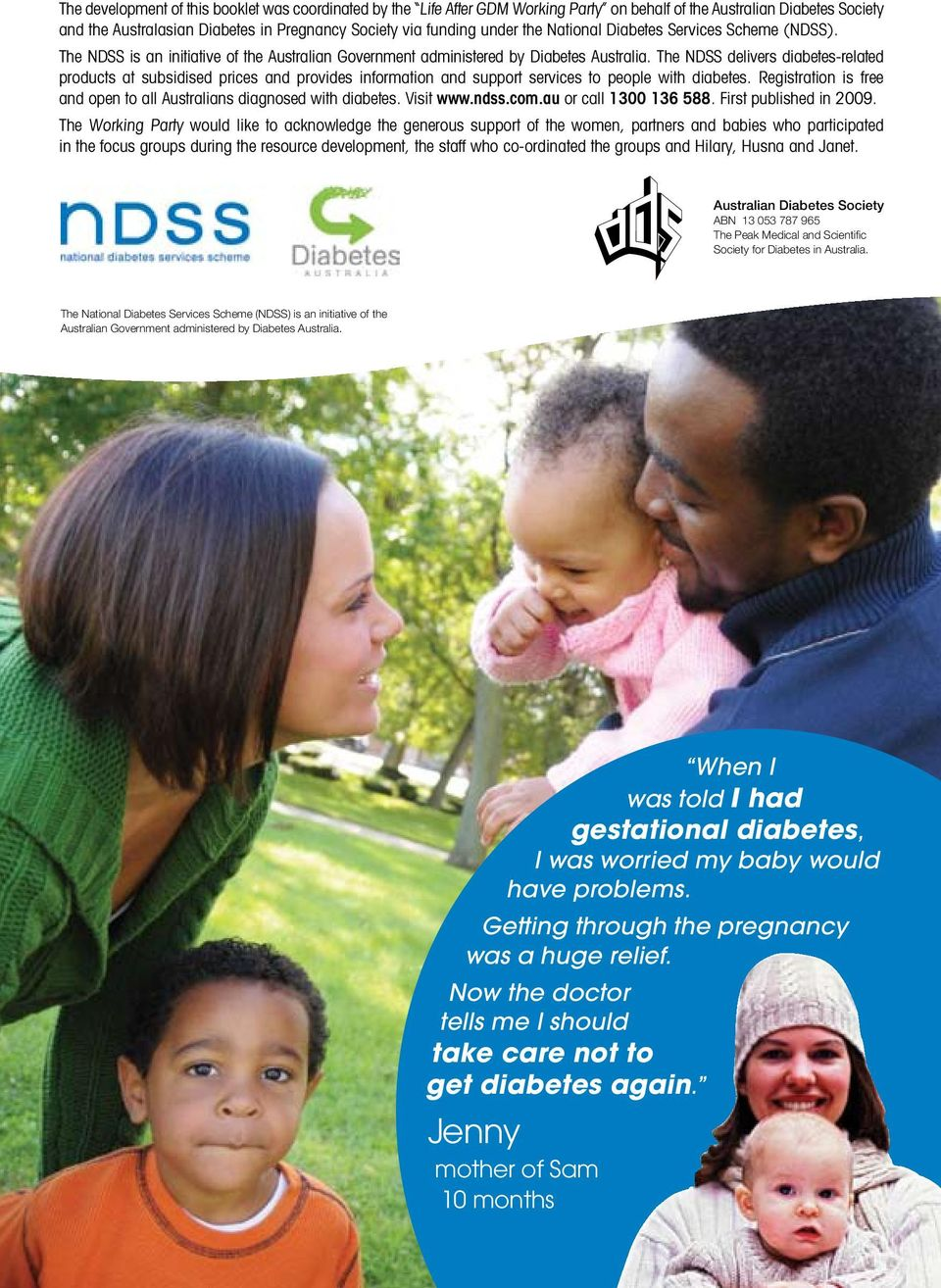 The NDSS delivers diabetes-related products at subsidised prices and provides information and support services to people with diabetes.