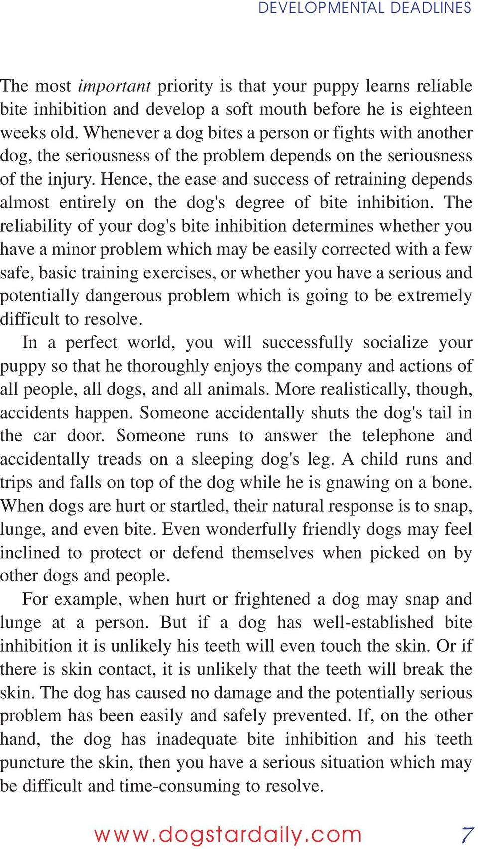 Hence, the ease and success of retraining depends almost entirely on the dog's degree of bite inhibition.