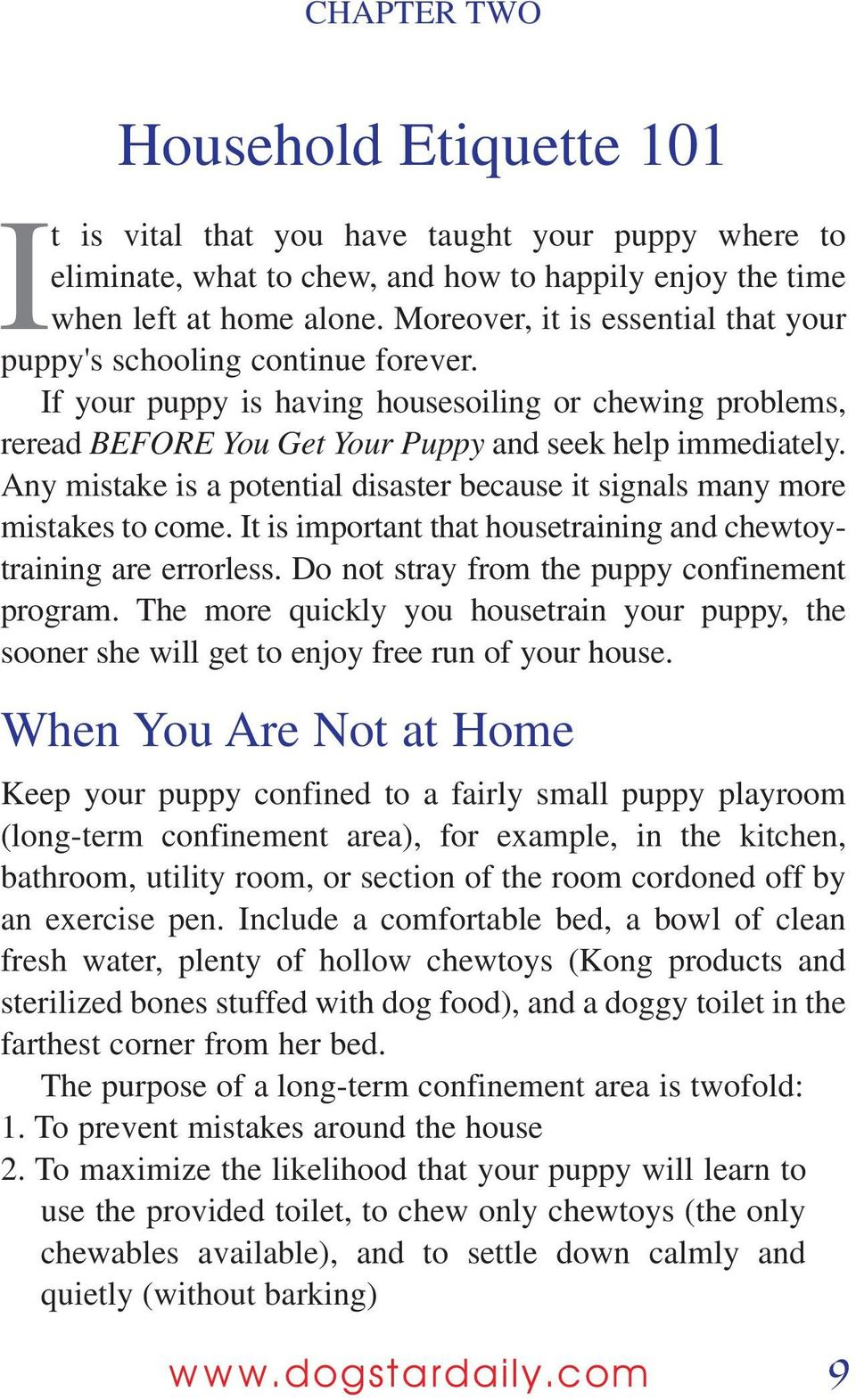 Any mistake is a potential disaster because it signals many more mistakes to come. It is important that housetraining and chewtoytraining are errorless.
