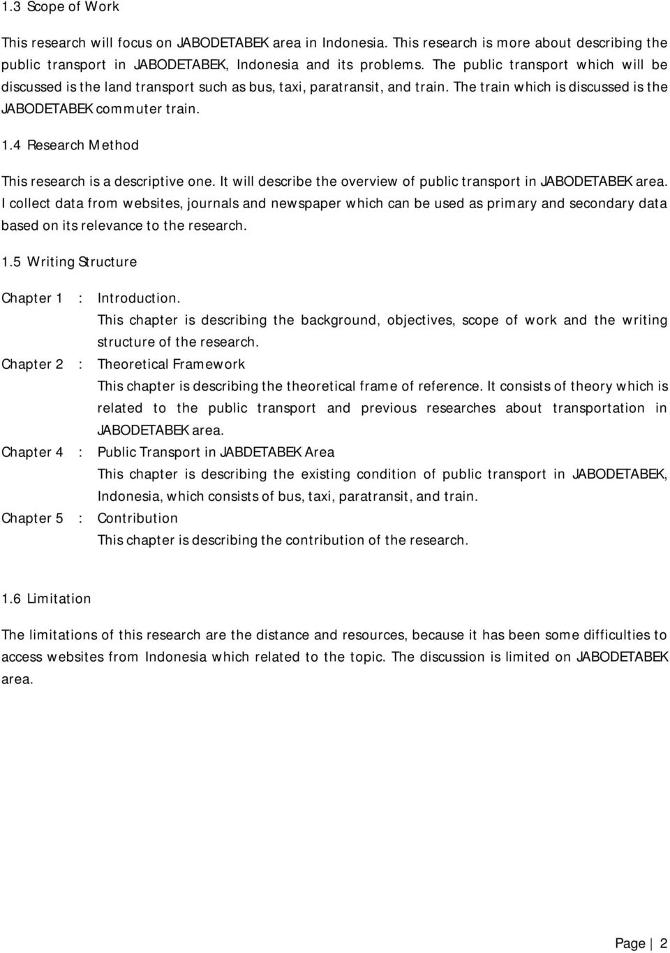 4 Research Method This research is a descriptive one. It will describe the overview of public transport in JABODETABEK area.