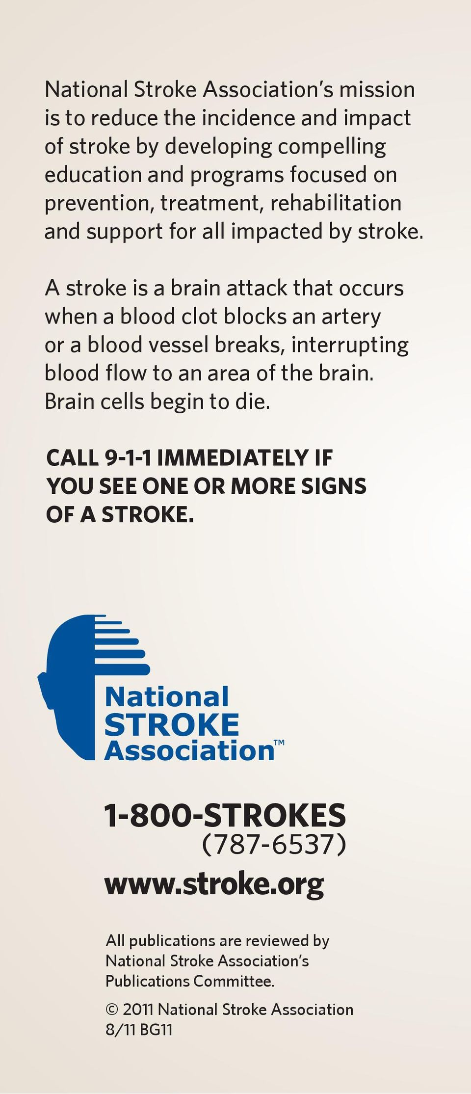 A stroke is a brain attack that occurs when a blood clot blocks an artery or a blood vessel breaks, interrupting blood flow to an area of the brain.