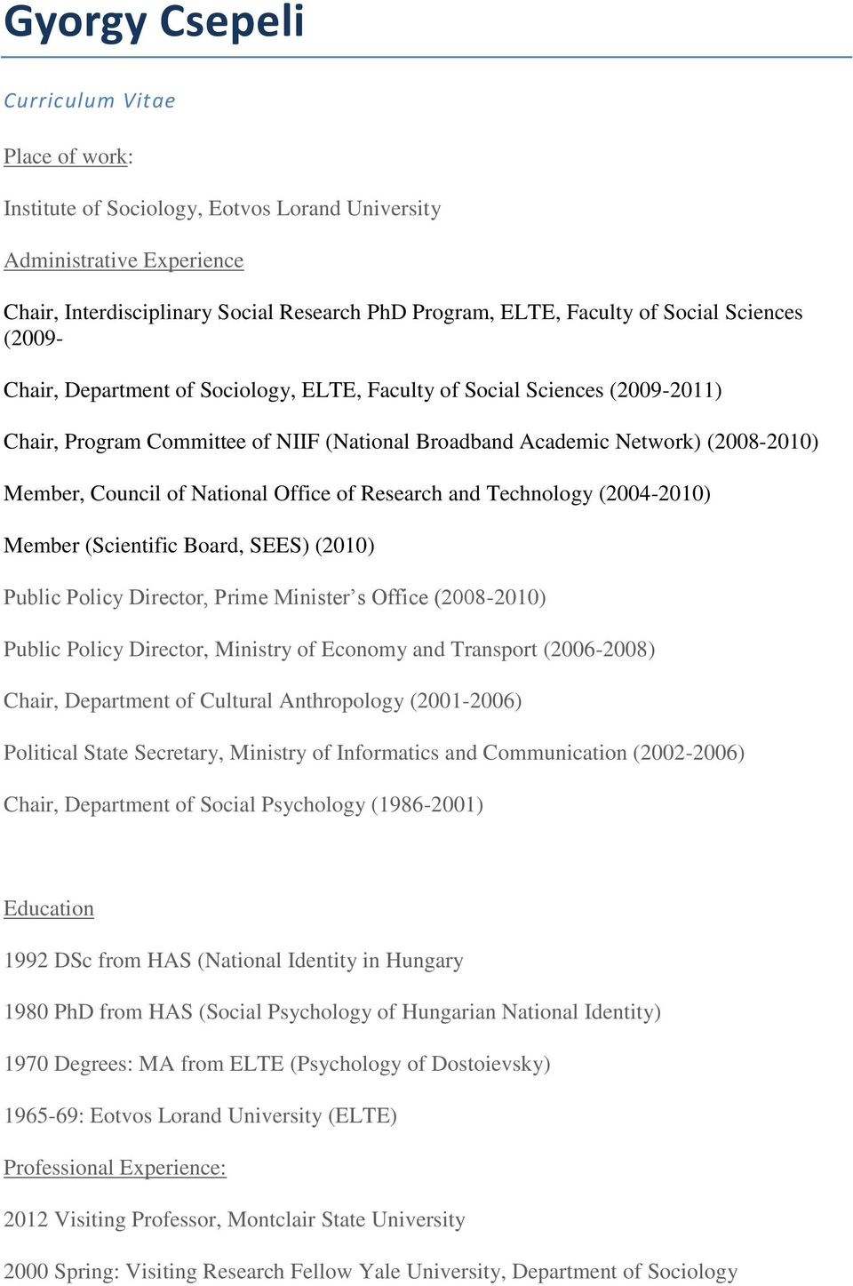 National Office of Research and Technology (2004-2010) Member (Scientific Board, SEES) (2010) Public Policy Director, Prime Minister s Office (2008-2010) Public Policy Director, Ministry of Economy