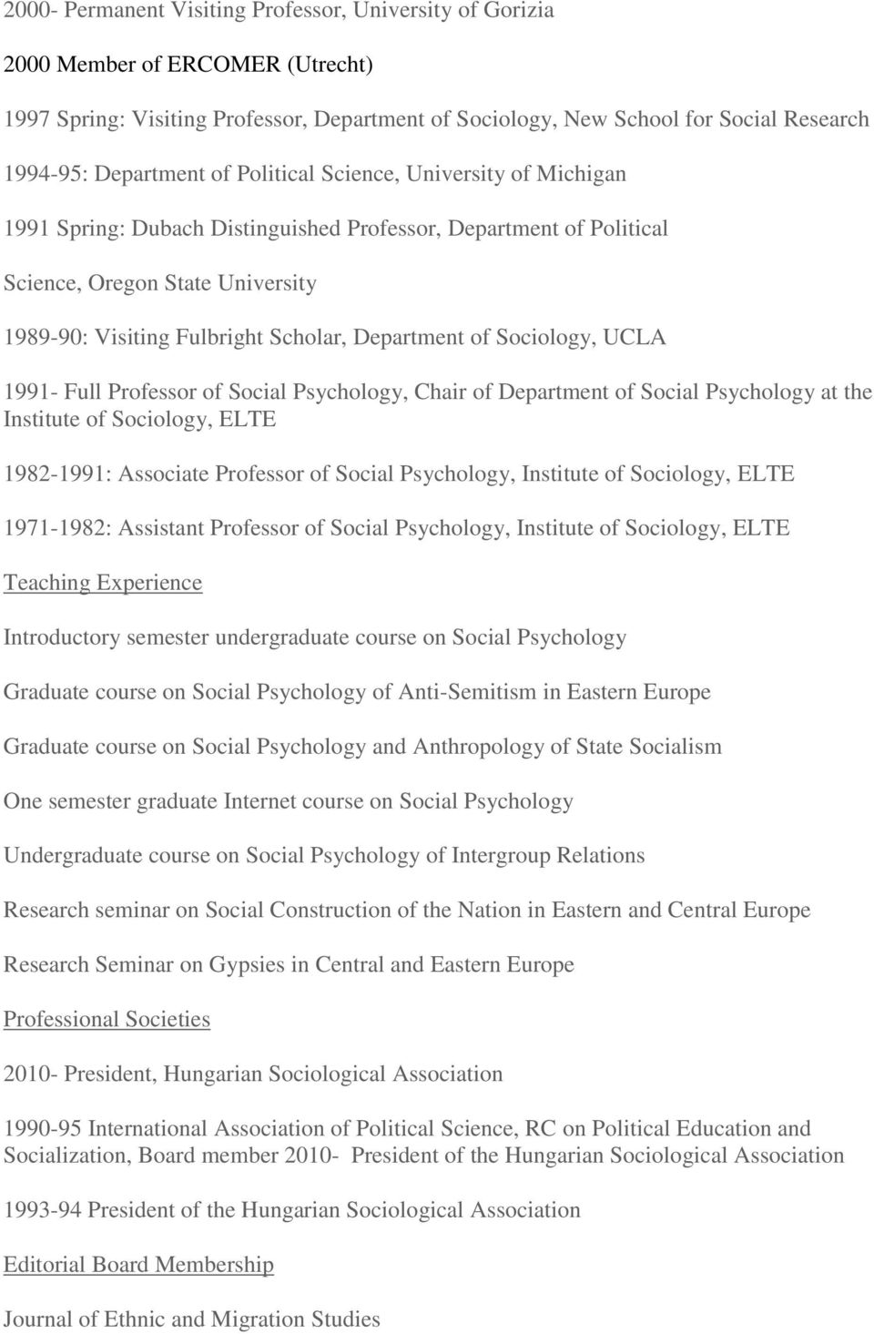 Sociology, UCLA 1991- Full Professor of Social Psychology, Chair of Department of Social Psychology at the Institute of Sociology, ELTE 1982-1991: Associate Professor of Social Psychology, Institute