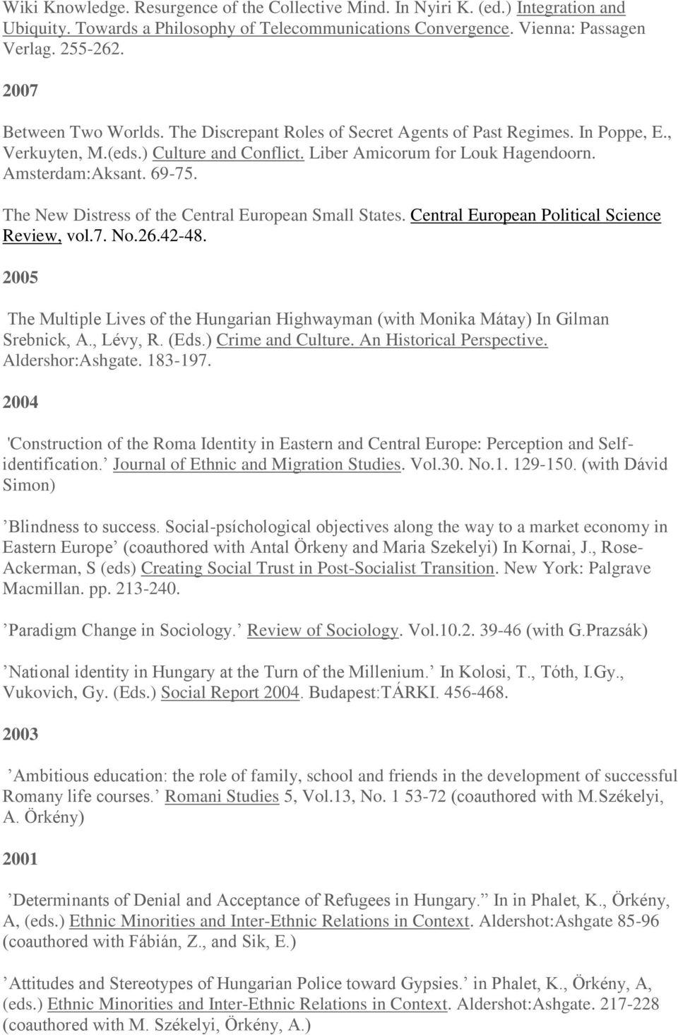 The New Distress of the Central European Small States. Central European Political Science Review, vol.7. No.26.42-48.
