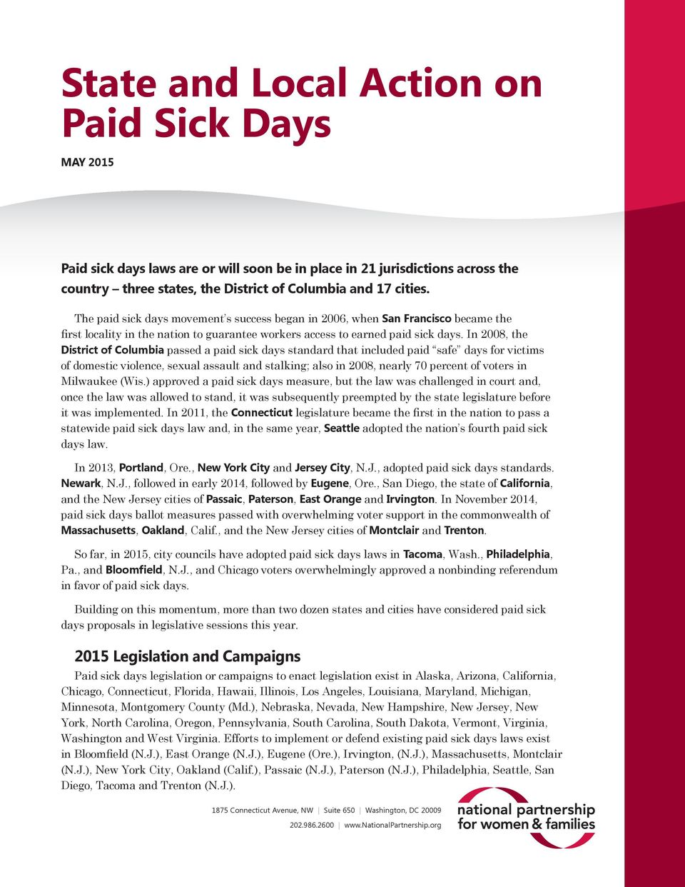 In 2008, the District of Columbia passed a paid sick days standard that included paid safe days for victims of domestic violence, sexual assault and stalking; also in 2008, nearly 70 percent of