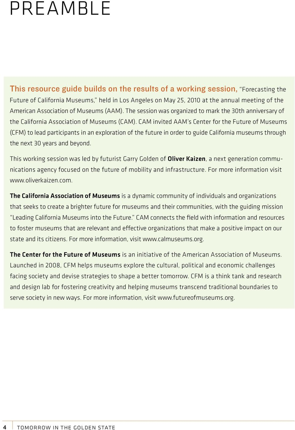 CAM invited AAM s Center for the Future of Museums (CFM) to lead participants in an exploration of the future in order to guide California museums through the next 30 years and beyond.
