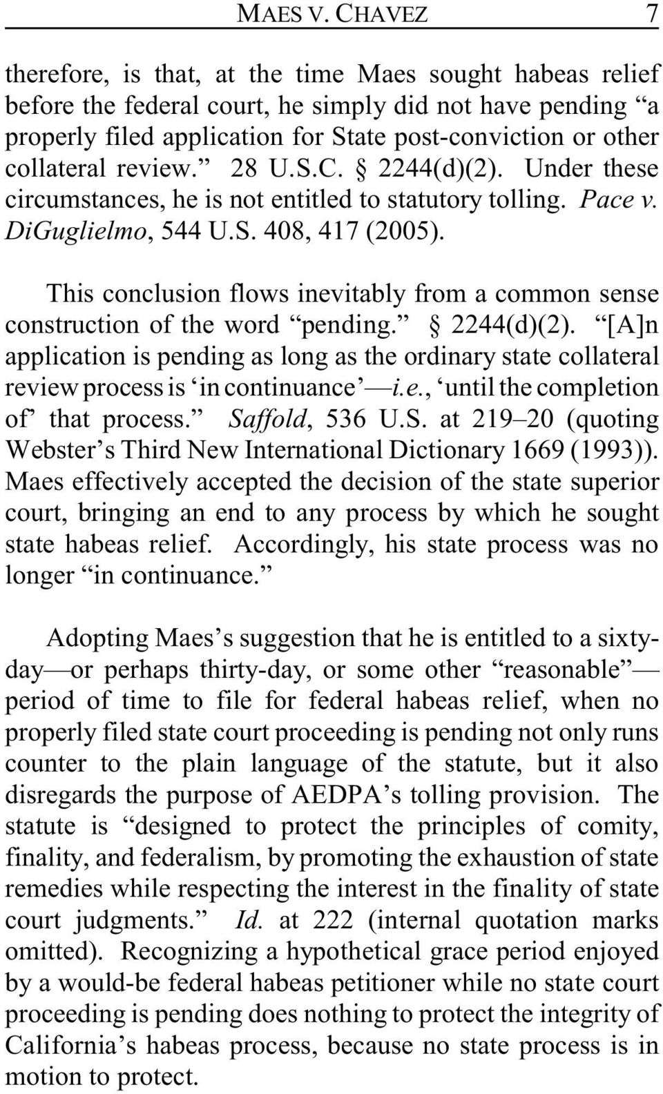 review. 28 U.S.C. 2244(d)(2). Under these circumstances, he is not entitled to statutory tolling. Pace v. DiGuglielmo, 544 U.S. 408, 417 (2005).