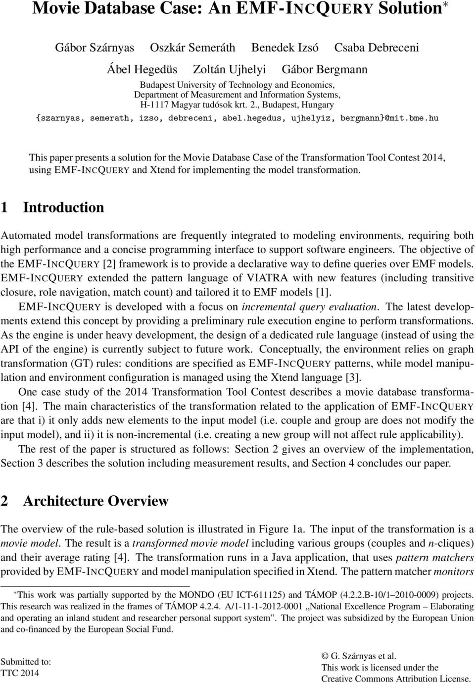 hu This paper presents a solution for the Movie Database Case of the Transformation Tool Contest 2014, using EMF-INCQUERY and Xtend for implementing the model transformation.