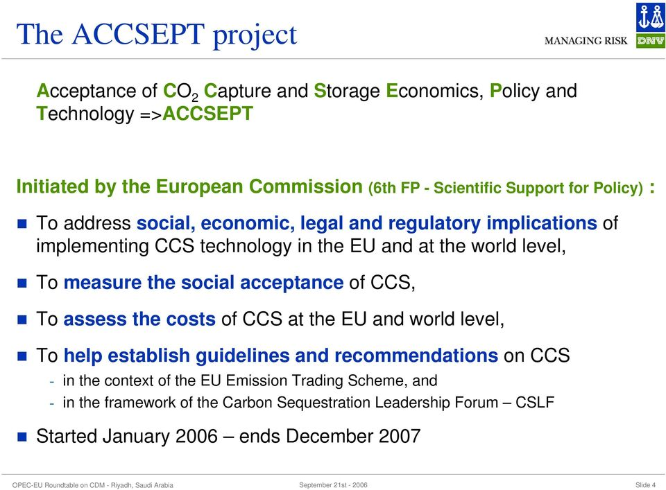 level, To measure the social acceptance of CCS, To assess the costs of CCS at the EU and world level, To help establish guidelines and recommendations on CCS
