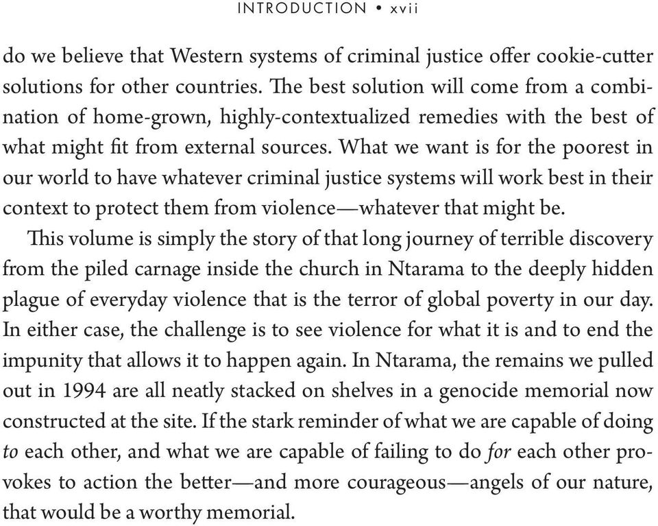 What we want is for the poorest in our world to have whatever criminal justice systems will work best in their context to protect them from violence whatever that might be.