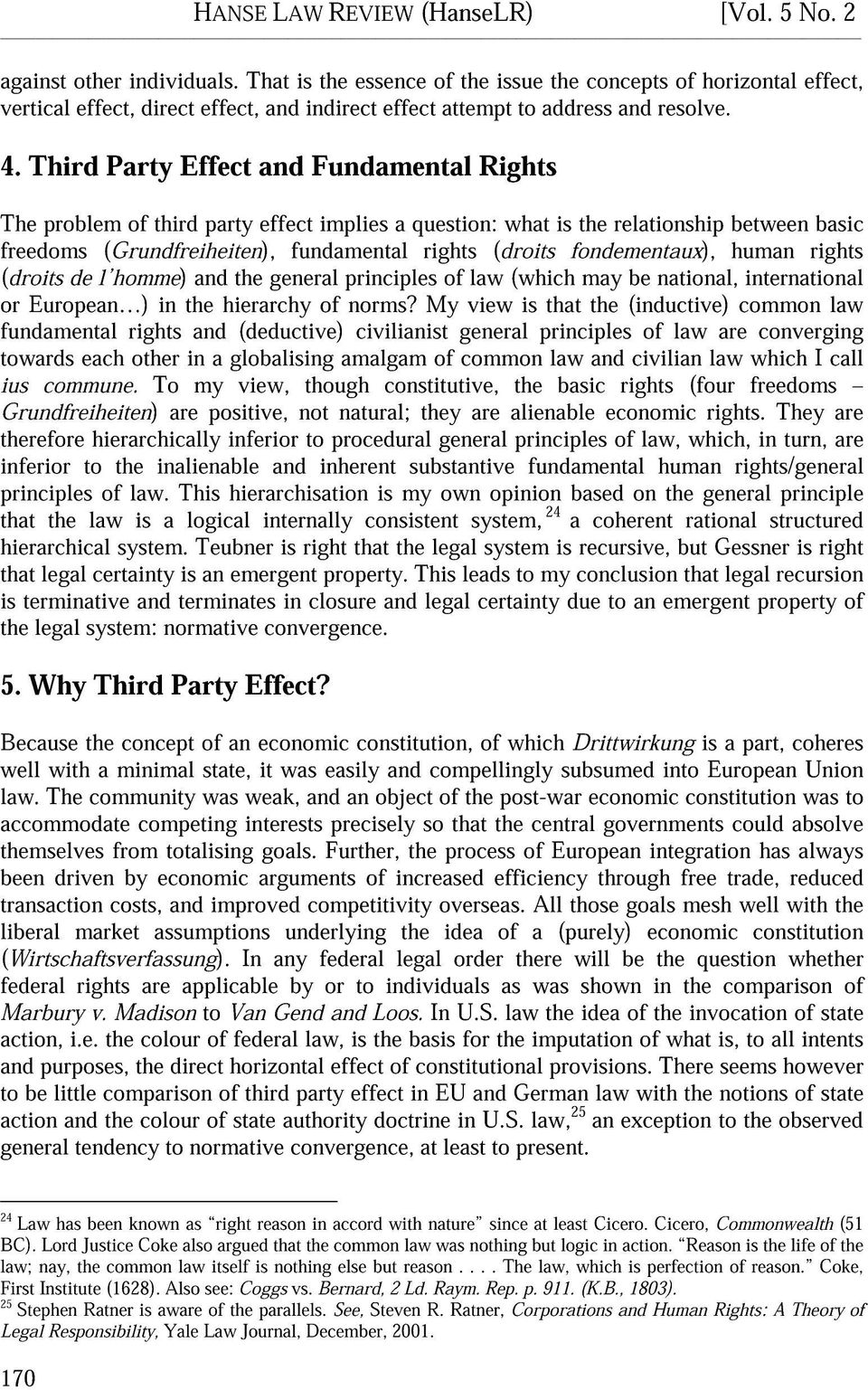 Third Party Effect and Fundamental Rights The problem of third party effect implies a question: what is the relationship between basic freedoms (Grundfreiheiten), fundamental rights (droits