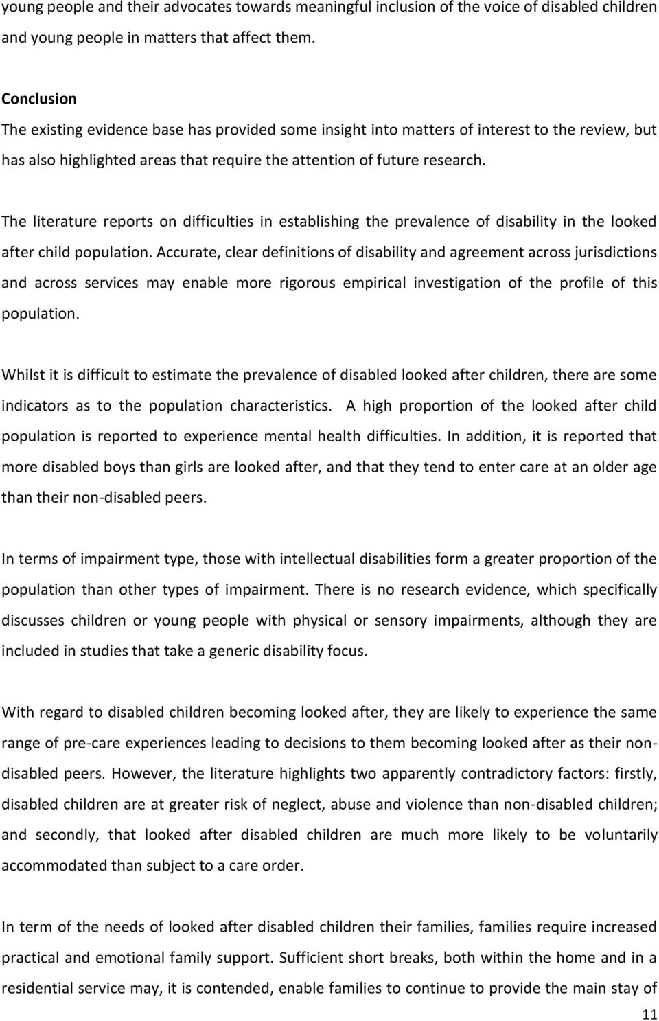 The literature reports on difficulties in establishing the prevalence of disability in the looked after child population.