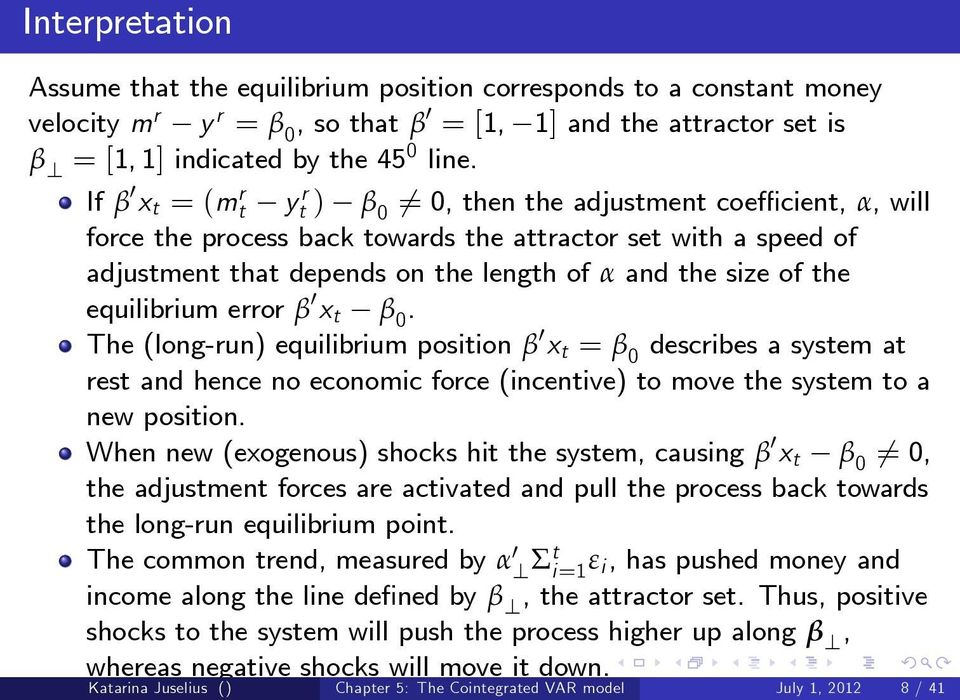 of the equilibrium error β 0 x t β 0. The (long-run) equilibrium position β 0 x t = β 0 describes a system at rest and hence no economic force (incentive) to move the system to a new position.